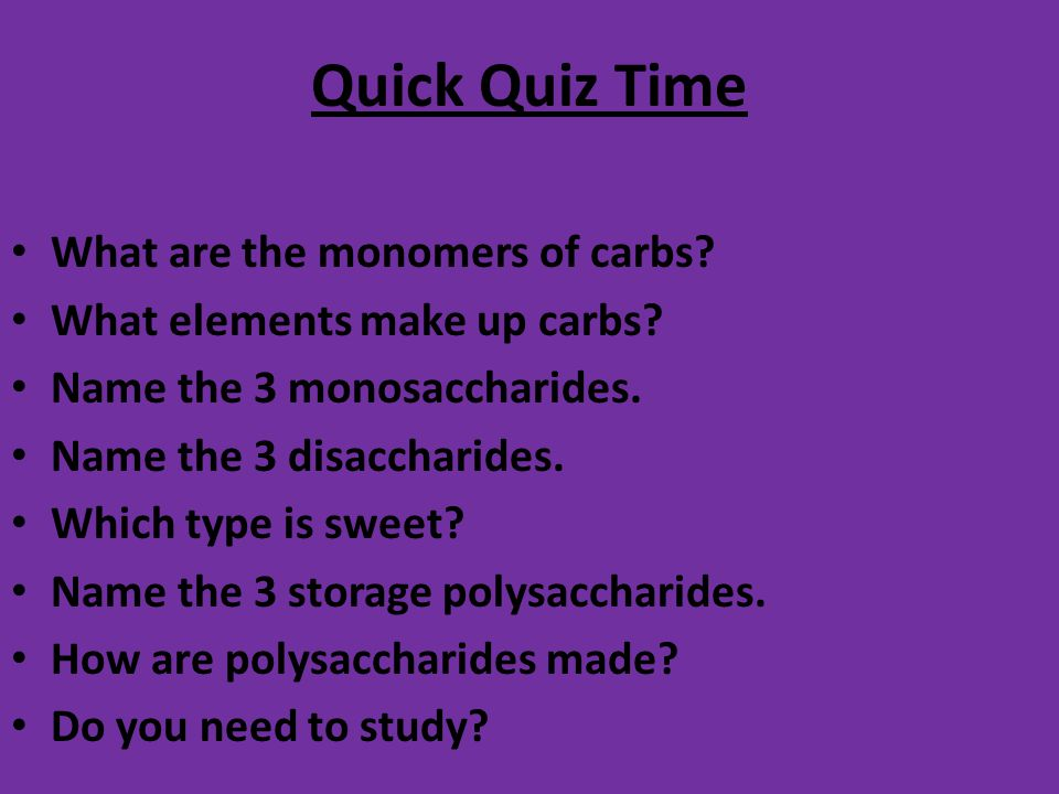 Quick Quiz Time What are the monomers of carbs
