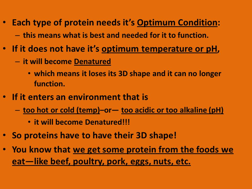 Each type of protein needs it's Optimum Condition: