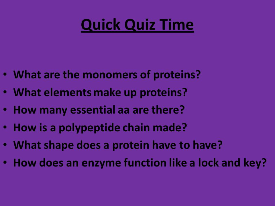 Quick Quiz Time What are the monomers of proteins