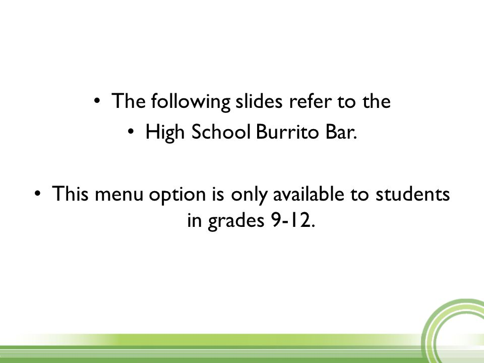 The following slides refer to the High School Burrito Bar.