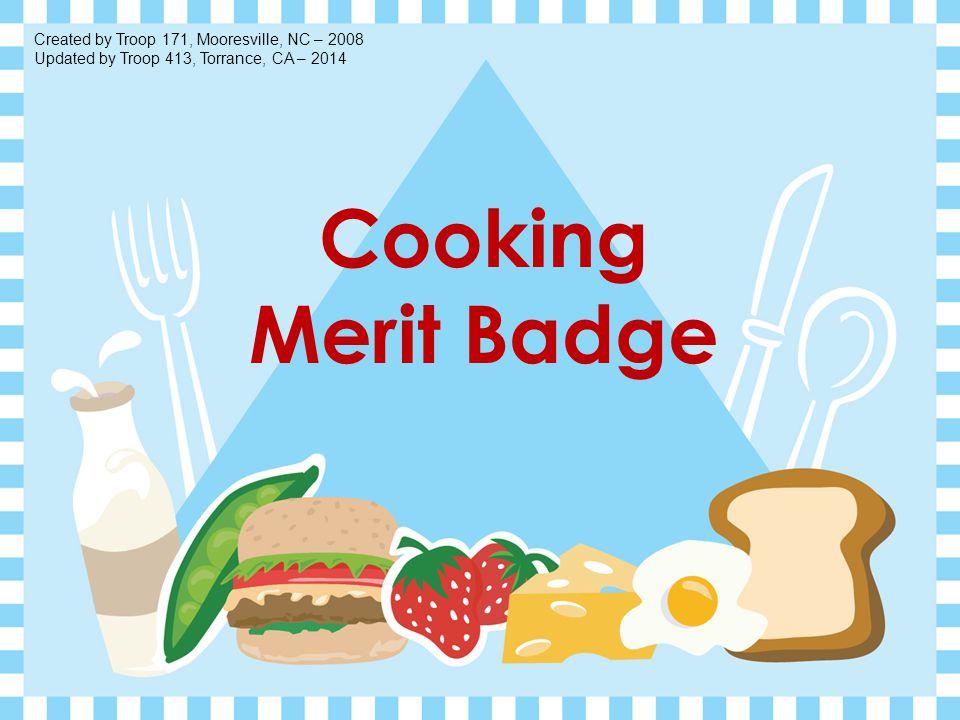 Cooking Merit Badge Created by Troop 171, Mooresville, NC – 2008