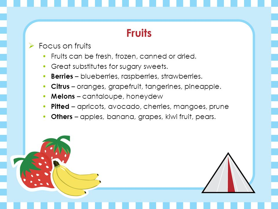 Fruits Focus on fruits Fruits can be fresh, frozen, canned or dried.