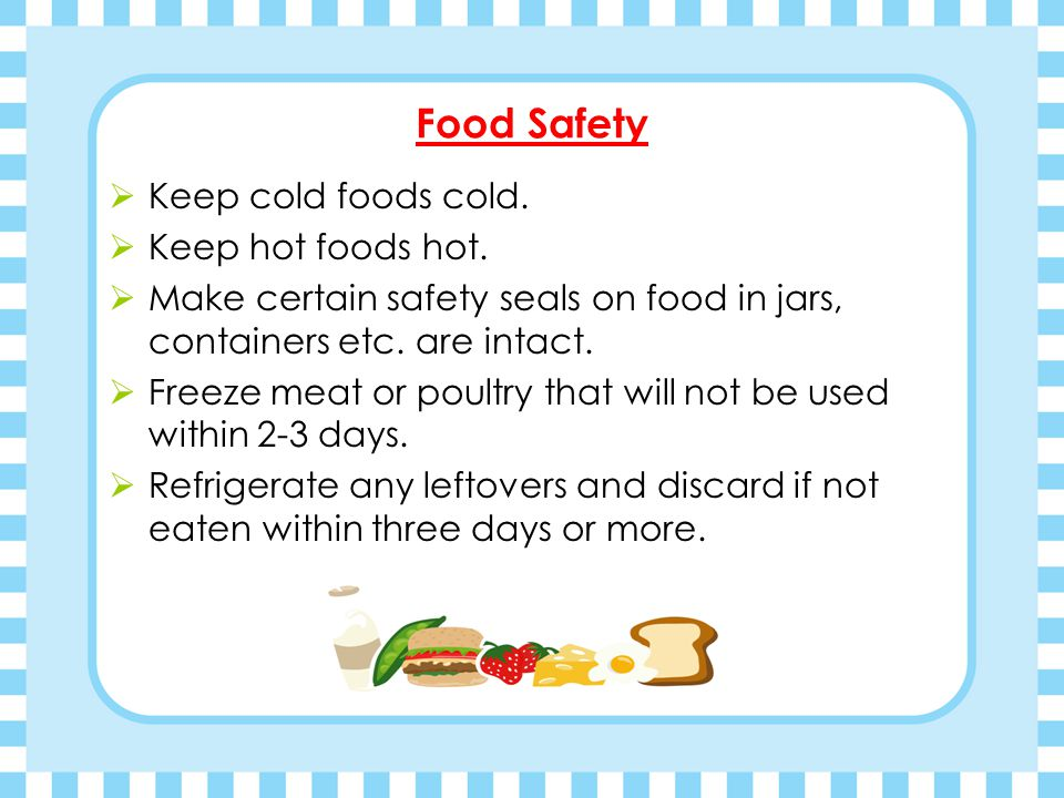 Food Safety Keep cold foods cold. Keep hot foods hot.