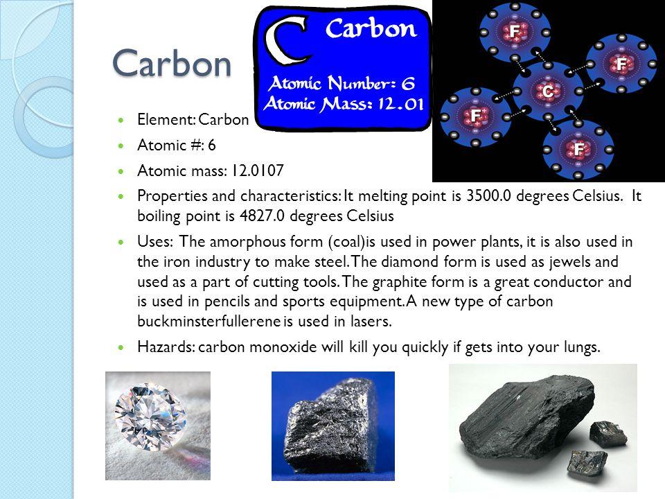 Carbon Element: Carbon Atomic #: 6 Atomic mass: 12.0107