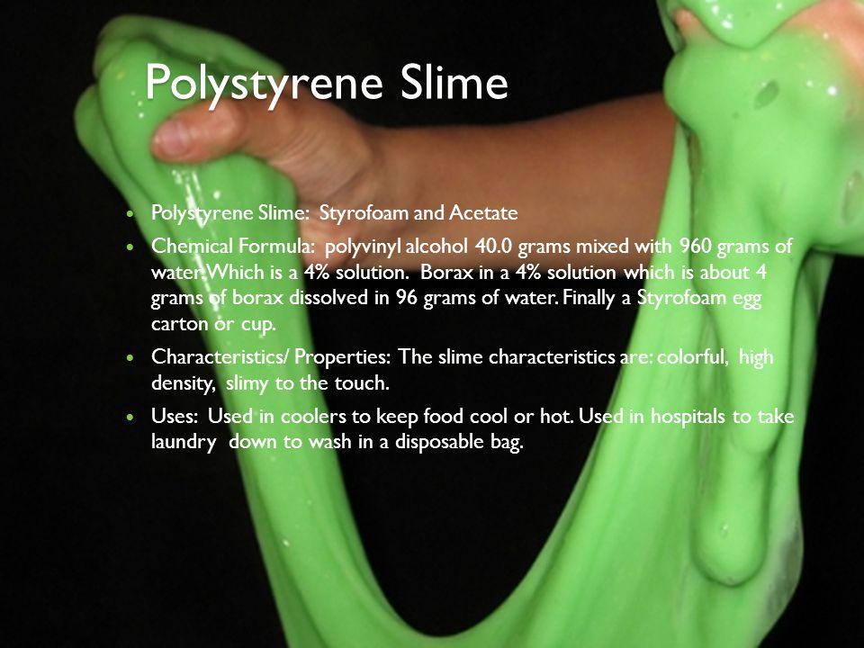 Polystyrene Slime Polystyrene Slime: Styrofoam and Acetate