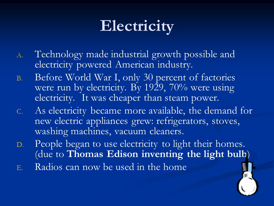 Electricity Technology made industrial growth possible and electricity powered American industry.