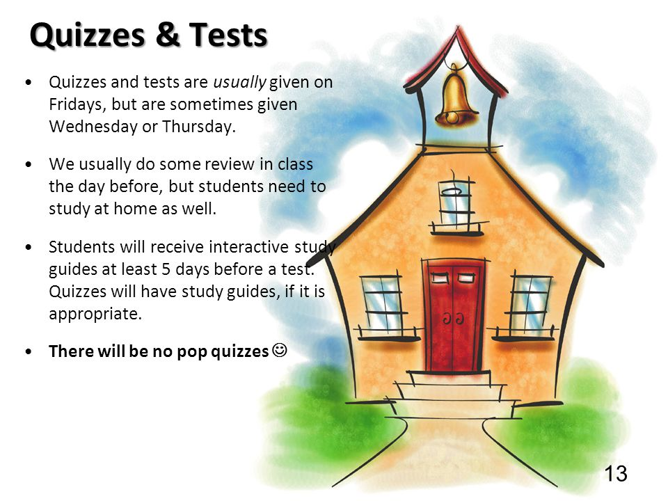 Quizzes & Tests Quizzes and tests are usually given on Fridays, but are sometimes given Wednesday or Thursday.