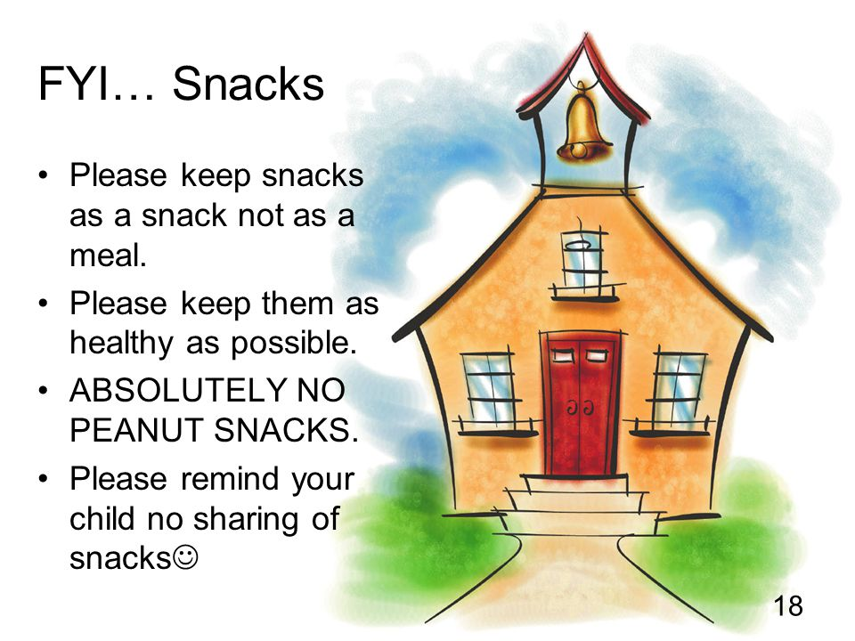 FYI… Snacks Please keep snacks as a snack not as a meal.