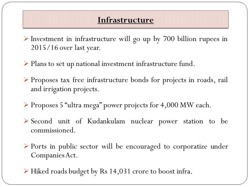 Infrastructure Investment in infrastructure will go up by 700 billion rupees in 2015/16 over last year.