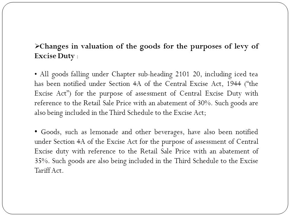 Changes in valuation of the goods for the purposes of levy of Excise Duty :