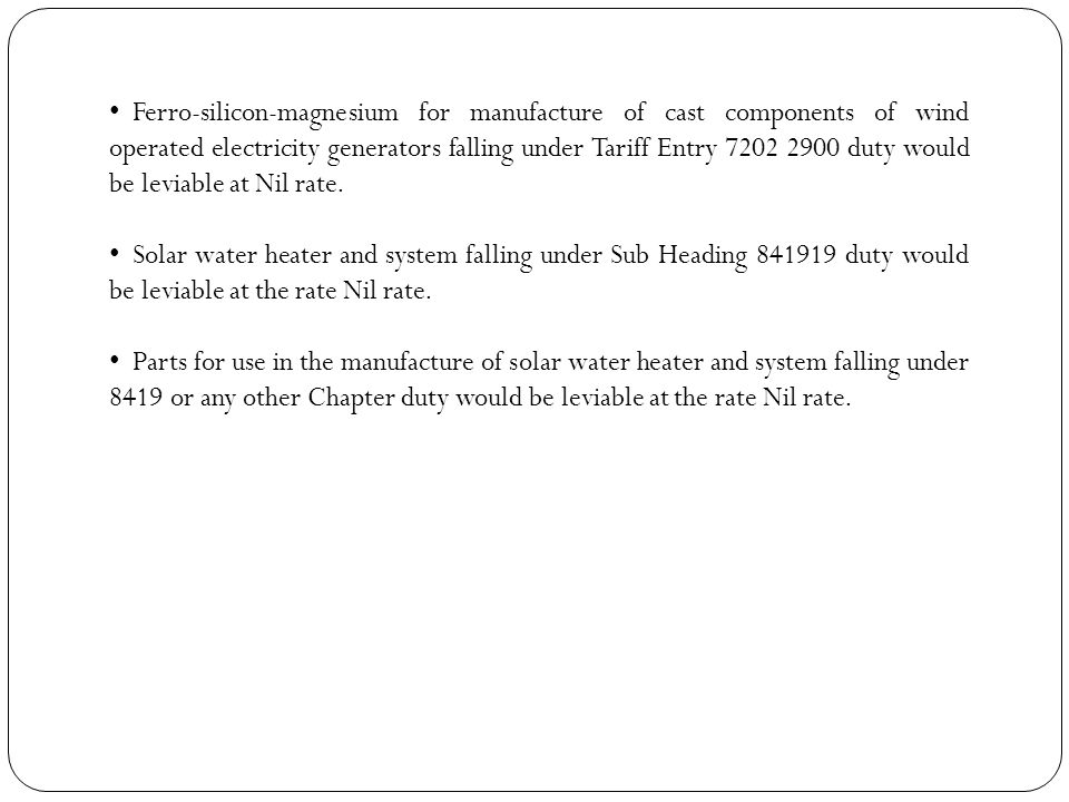 Ferro-silicon-magnesium for manufacture of cast components of wind operated electricity generators falling under Tariff Entry 7202 2900 duty would be leviable at Nil rate.