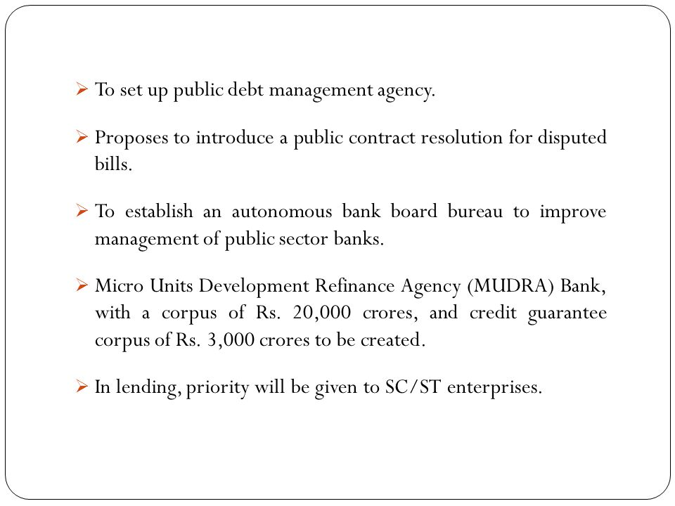 To set up public debt management agency.
