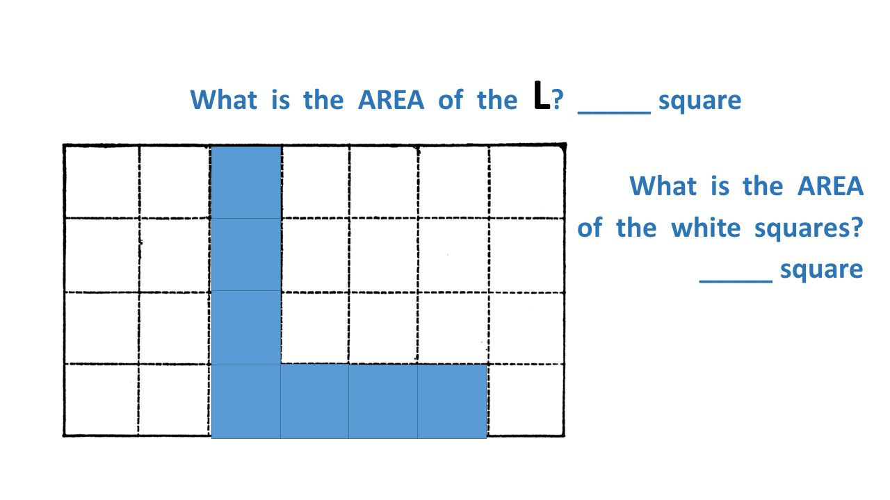 What is the AREA of the L _____ square What is the AREA of the white squares _____ square