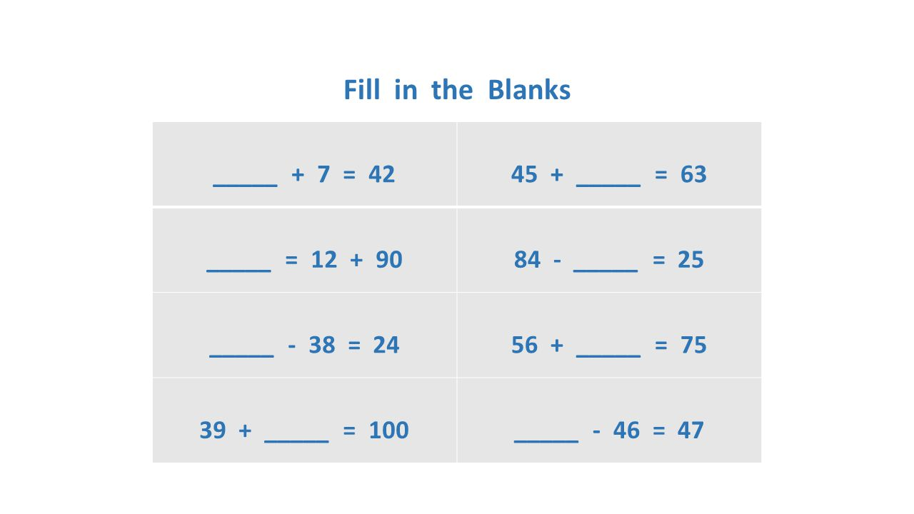 Fill in the Blanks _____ + 7 = 42 45 + _____ = 63 _____ = 12 + 90