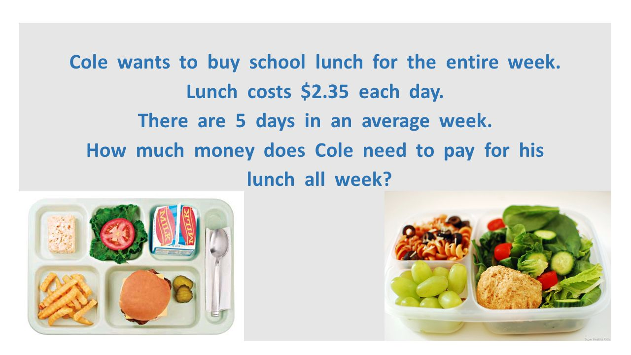 Cole wants to buy school lunch for the entire week. Lunch costs $2