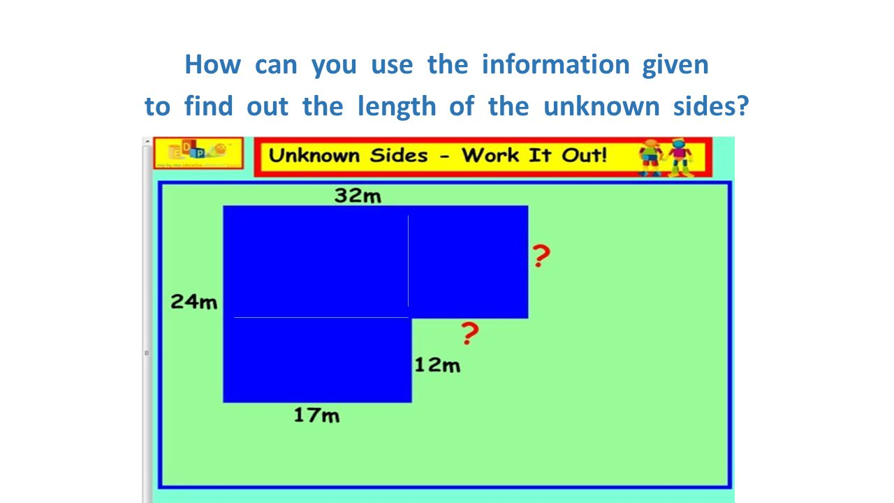 How can you use the information given to find out the length of the unknown sides