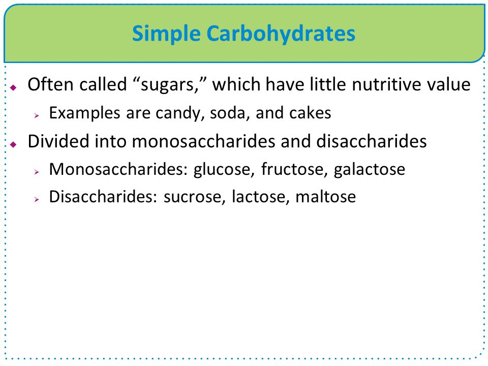 Simple Carbohydrates Often called sugars, which have little nutritive value. Examples are candy, soda, and cakes.