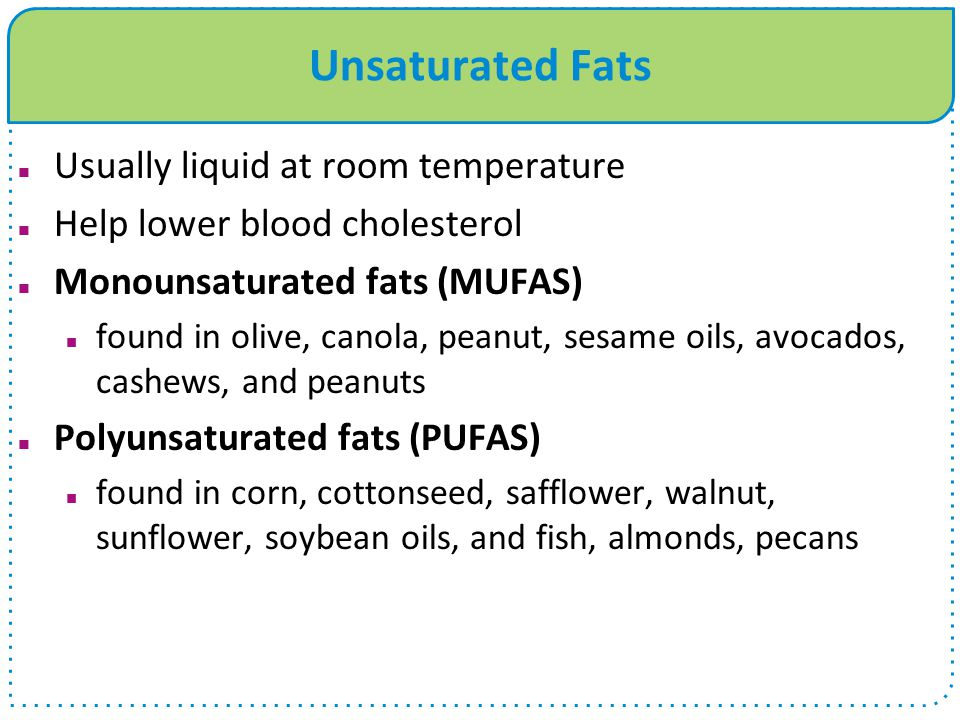 Unsaturated Fats Usually liquid at room temperature