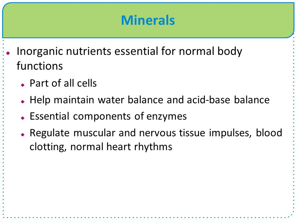 Minerals Inorganic nutrients essential for normal body functions