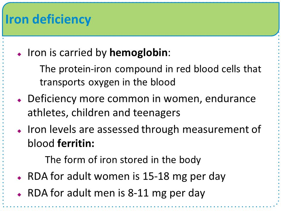 Iron deficiency Iron is carried by hemoglobin:
