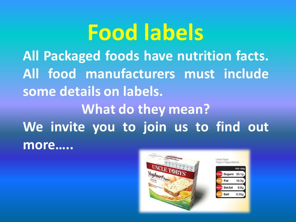 Food labels All Packaged foods have nutrition facts. All food manufacturers must include some details on labels.