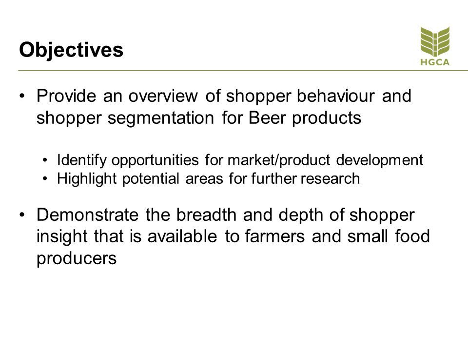 Objectives Provide an overview of shopper behaviour and shopper segmentation for Beer products.