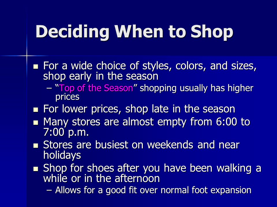 Deciding When to Shop For a wide choice of styles, colors, and sizes, shop early in the season.