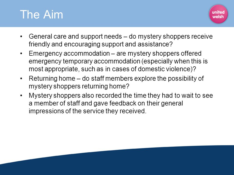 The Aim General care and support needs – do mystery shoppers receive friendly and encouraging support and assistance