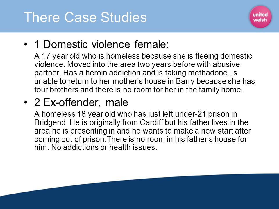There Case Studies 1 Domestic violence female: 2 Ex-offender, male