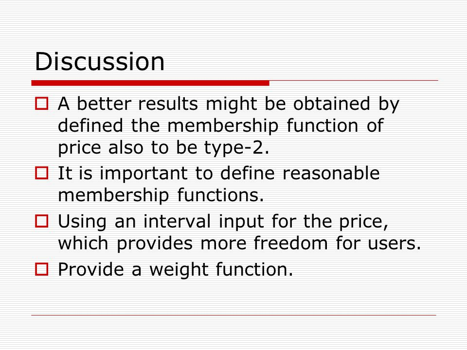 Discussion A better results might be obtained by defined the membership function of price also to be type-2.