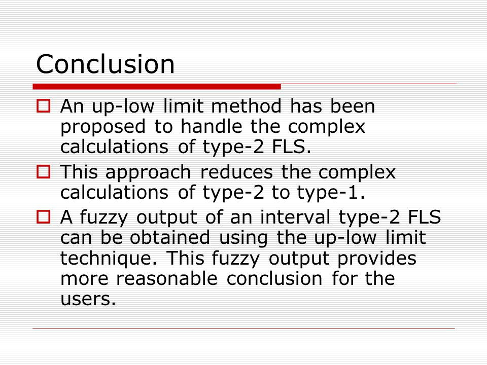 Conclusion An up-low limit method has been proposed to handle the complex calculations of type-2 FLS.