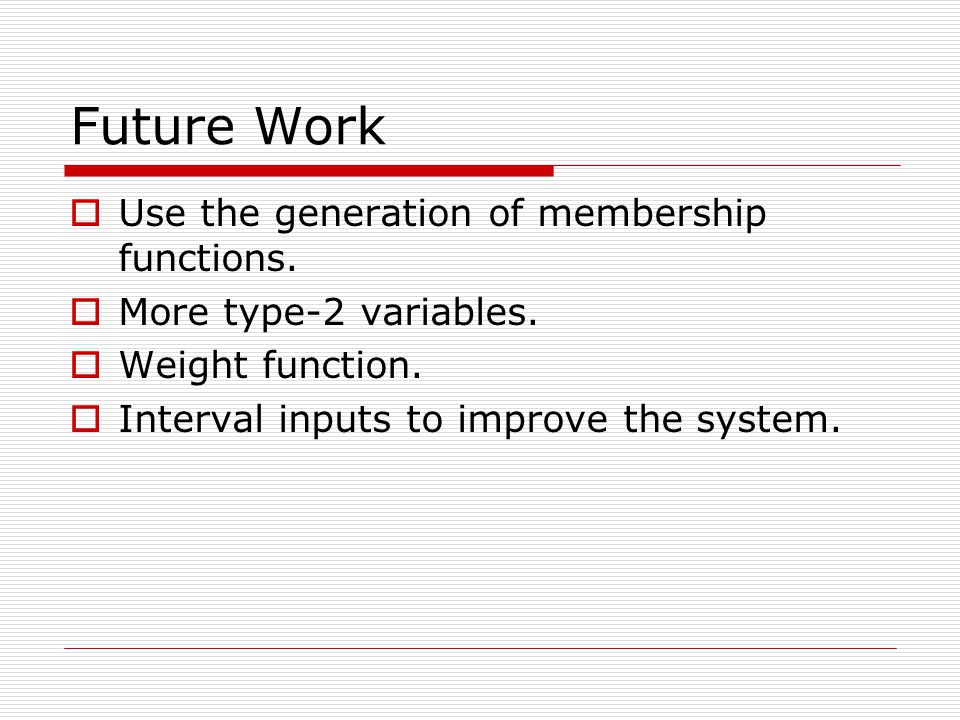 Future Work Use the generation of membership functions.