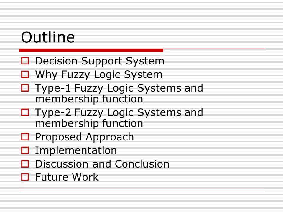 Outline Decision Support System Why Fuzzy Logic System