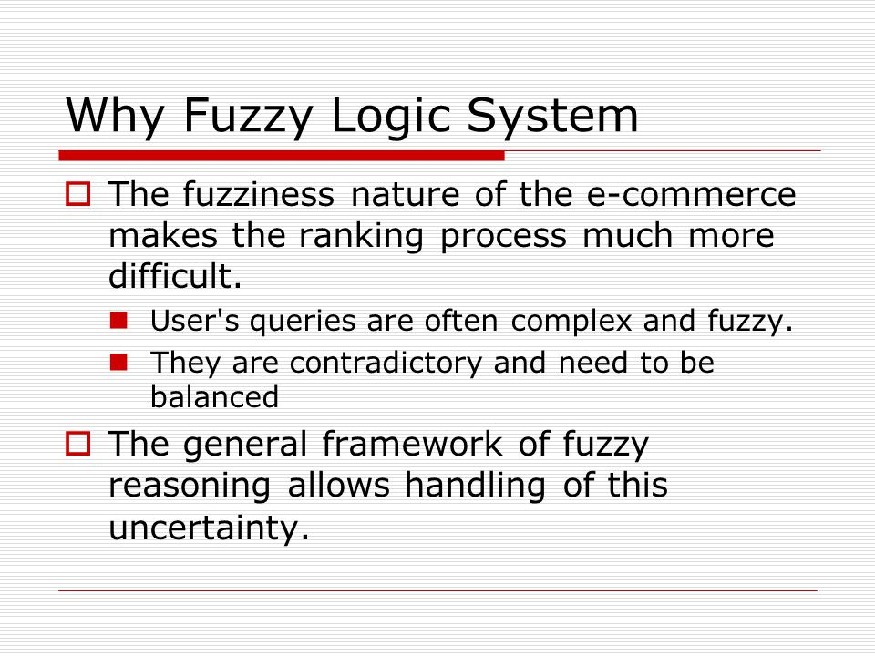 Why Fuzzy Logic System The fuzziness nature of the e-commerce makes the ranking process much more difficult.