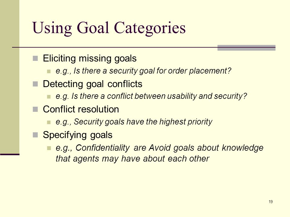 Using Goal Categories Eliciting missing goals Detecting goal conflicts