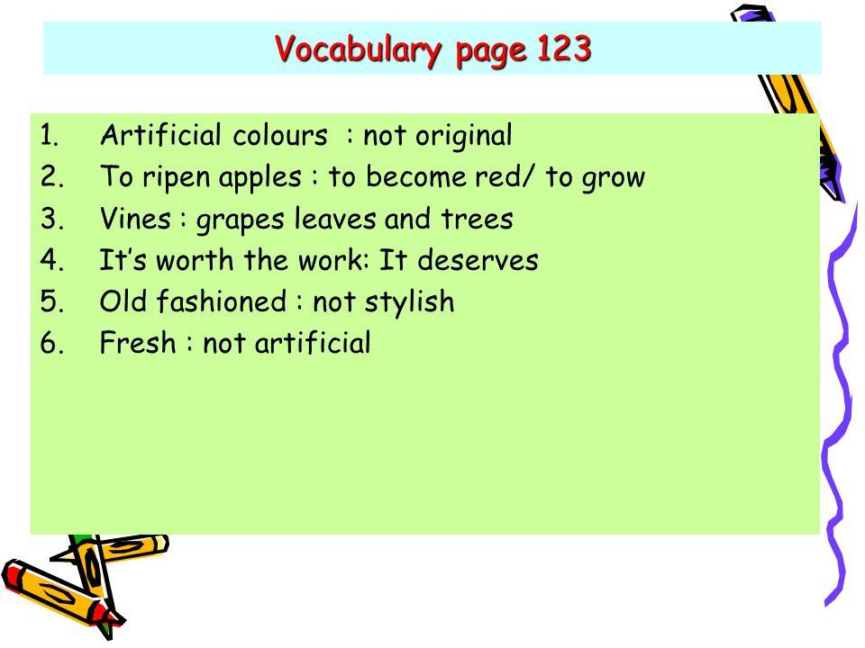 Vocabulary page 123 Artificial colours : not original