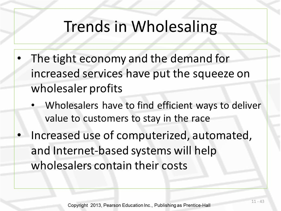 Trends in Wholesaling The tight economy and the demand for increased services have put the squeeze on wholesaler profits.