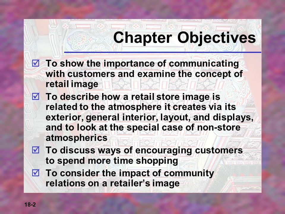 Chapter Objectives To show the importance of communicating with customers and examine the concept of retail image.
