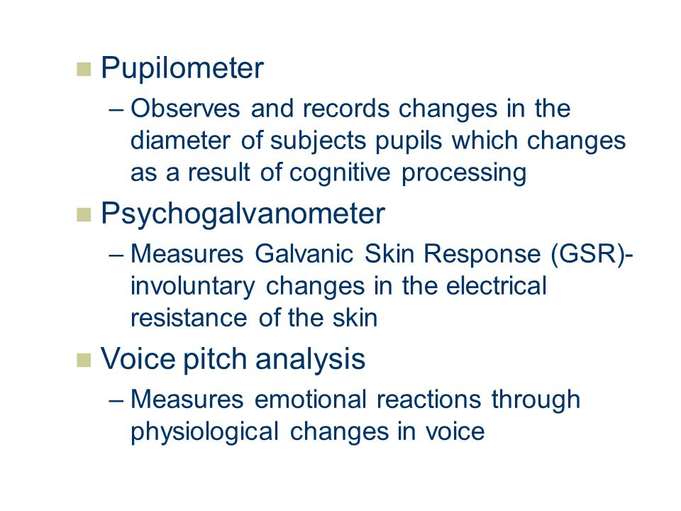 Pupilometer Psychogalvanometer Voice pitch analysis