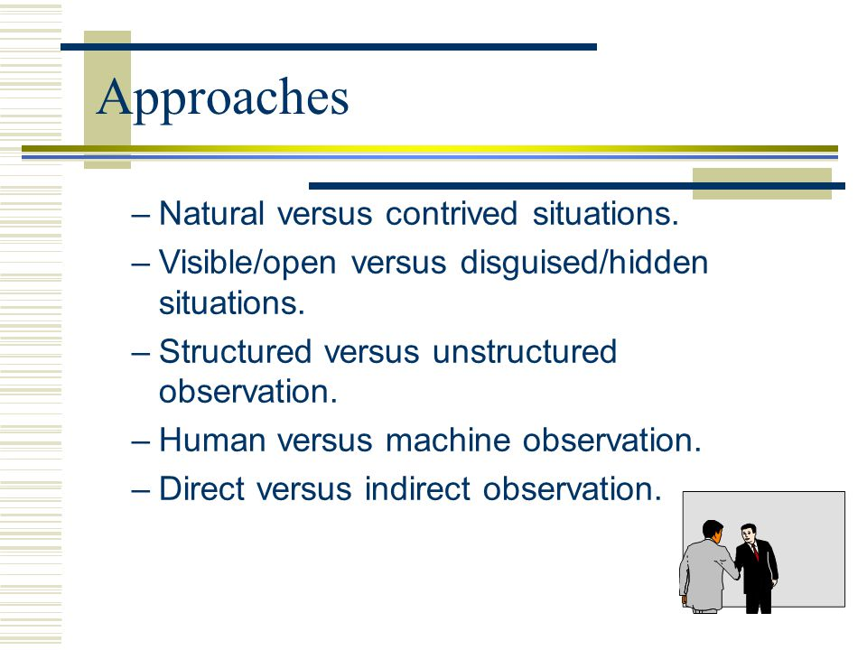 Approaches Natural versus contrived situations.