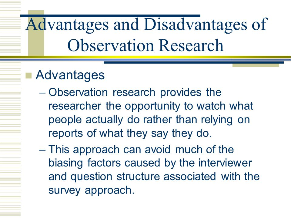 examine participant observation advantages and disadvantages Participant observation : in this observation, the observer is a part of the phenomenon or group which observed and he acts as both an observer and a participant example, a study of tribal customs by an anthropologist by taking part in tribal activities like folk dance.