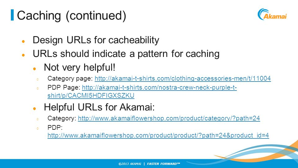 Caching (continued) Design URLs for cacheability