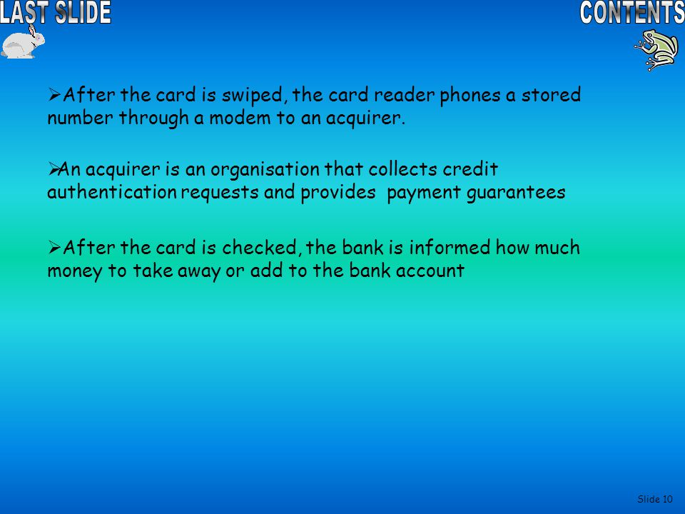 After the card is swiped, the card reader phones a stored number through a modem to an acquirer.