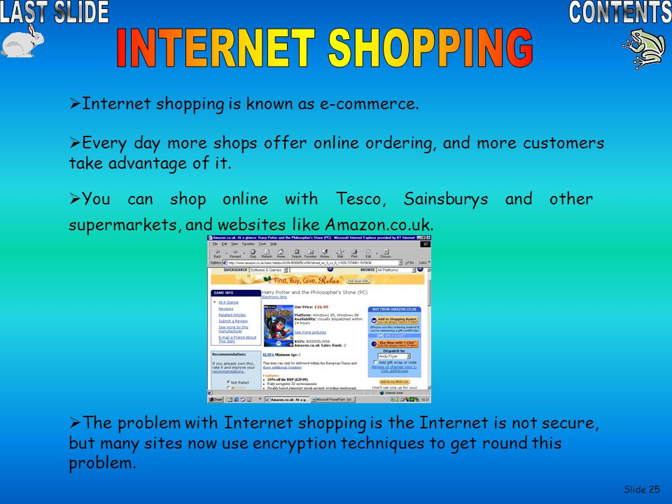 INTERNET SHOPPING Internet shopping is known as e-commerce.
