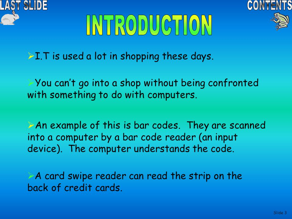 INTRODUCTION I.T is used a lot in shopping these days.