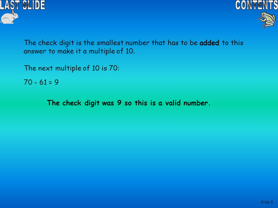 The check digit is the smallest number that has to be added to this answer to make it a multiple of 10.