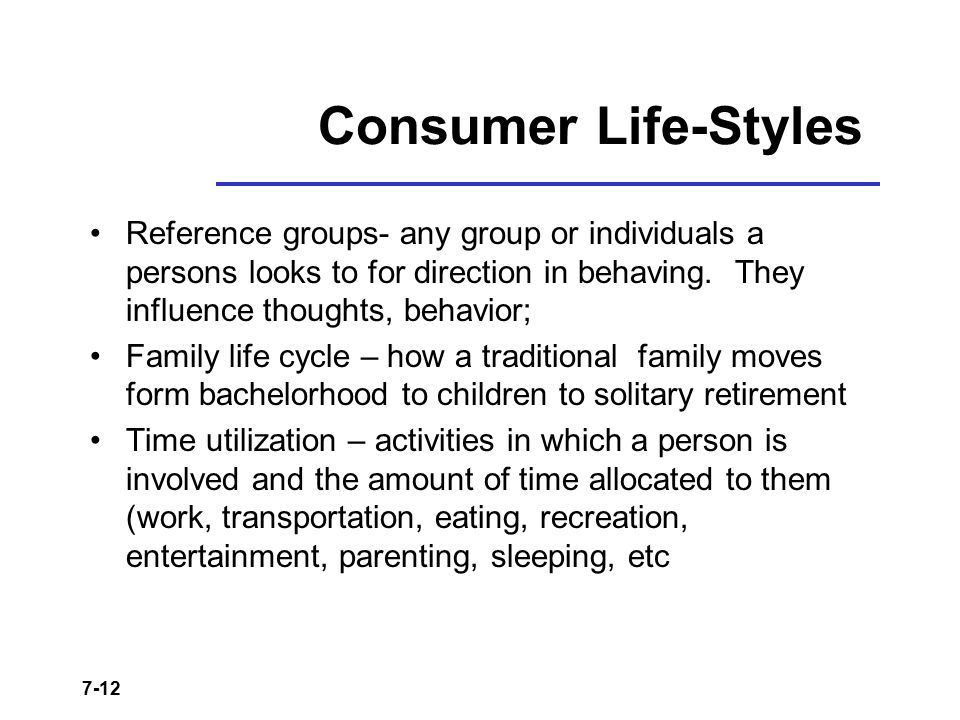 Consumer Life-Styles Reference groups- any group or individuals a persons looks to for direction in behaving. They influence thoughts, behavior;