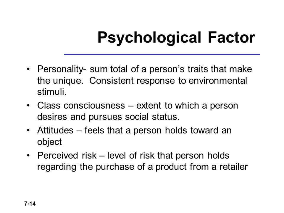 Psychological Factor Personality- sum total of a person's traits that make the unique. Consistent response to environmental stimuli.