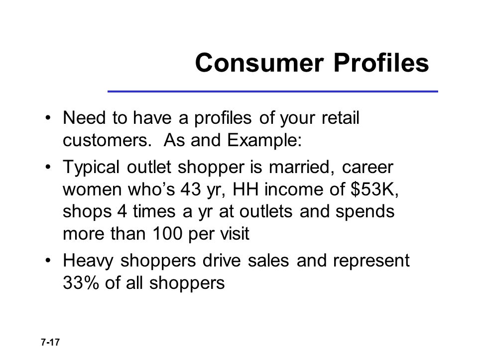 Consumer Profiles Need to have a profiles of your retail customers. As and Example: