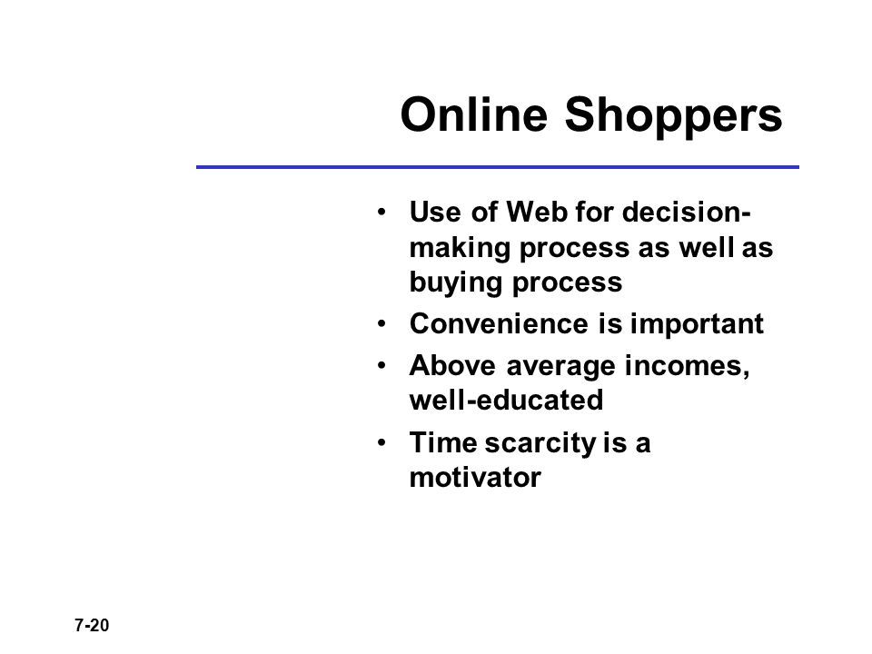 Online Shoppers Use of Web for decision- making process as well as buying process. Convenience is important.